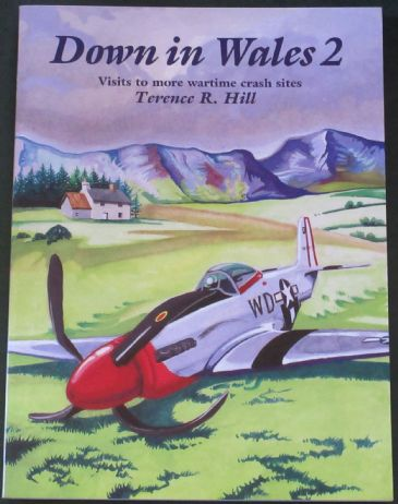 Down in Wales 2 - Visits to More Wartime Crash Sites, by Terence R. Hill